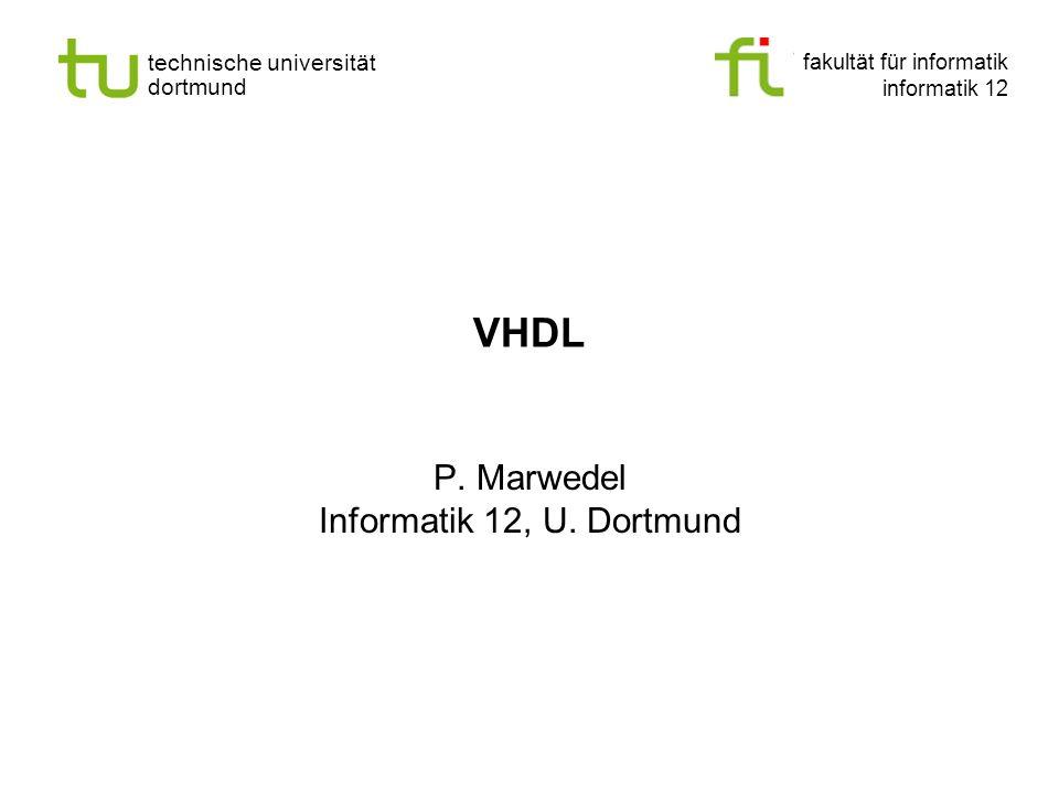 fakultät für informatik informatik 12 technische universität dortmund VHDL P. Marwedel Informatik 12, U. Dortmund