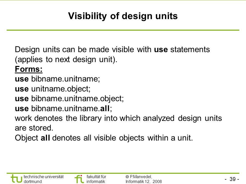 - 39 - technische universität dortmund fakultät für informatik P.Marwedel, Informatik 12, 2008 Universität Dortmund Visibility of design units Design