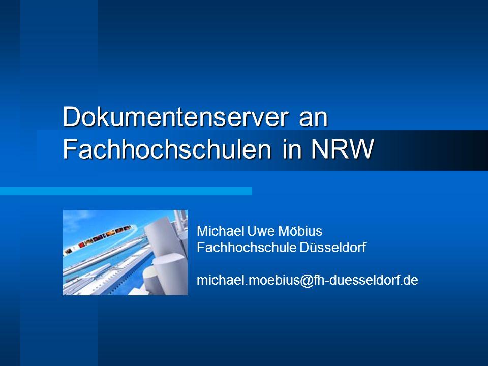 Dokumentenserver an Fachhochschulen in NRW Michael Uwe Möbius Fachhochschule Düsseldorf michael.moebius@fh-duesseldorf.de