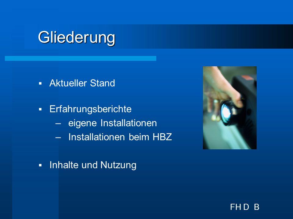 FH D B Gliederung Aktueller Stand Erfahrungsberichte –eigene Installationen –Installationen beim HBZ Inhalte und Nutzung