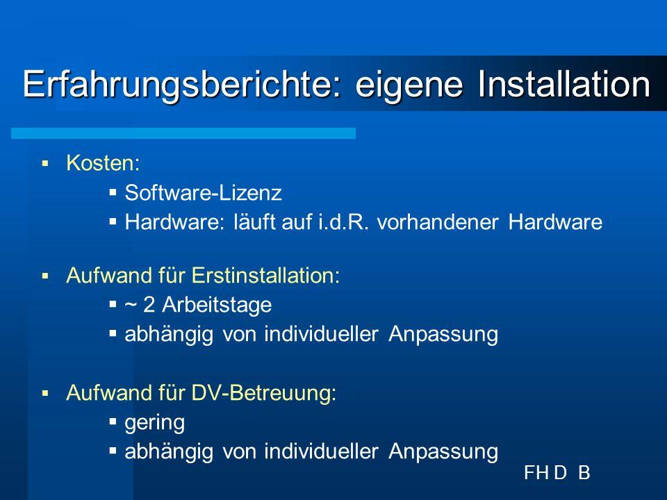 FH D B Erfahrungsberichte: Installation HBZ Kosten: noch kostenfrei Aufwand für Erstinstallation: abhängig von individueller Anpassung Aufwand für DV-Betreuung: entfällt