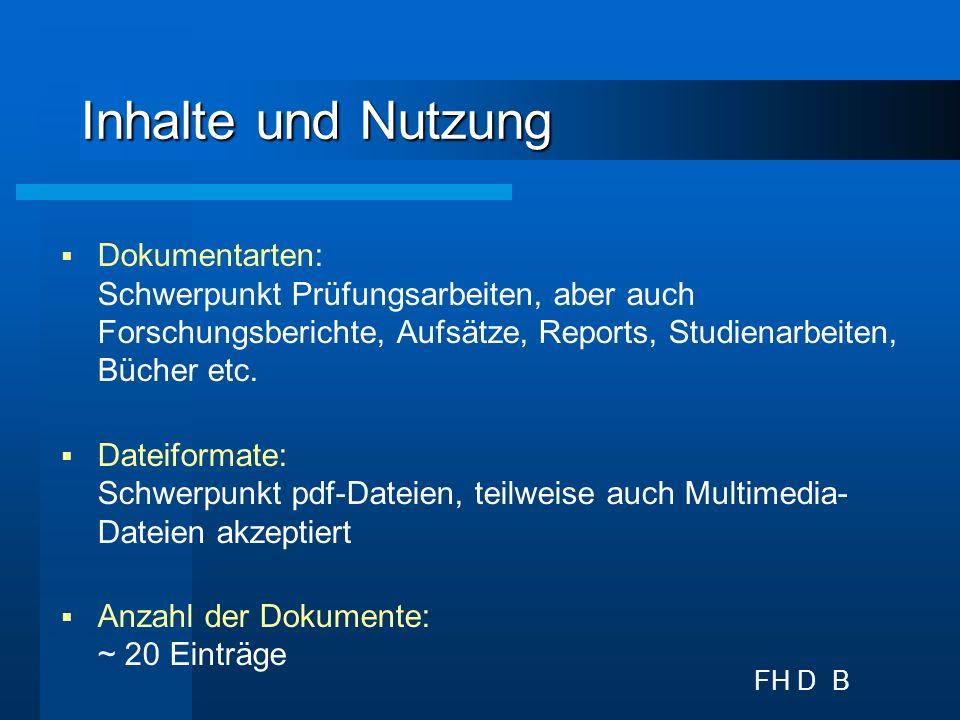 FH D B Inhalte und Nutzung Dokumentarten: Schwerpunkt Prüfungsarbeiten, aber auch Forschungsberichte, Aufsätze, Reports, Studienarbeiten, Bücher etc.