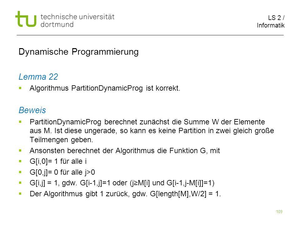 LS 2 / Informatik 109 Dynamische Programmierung Lemma 22 Algorithmus PartitionDynamicProg ist korrekt.