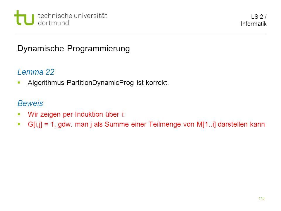 LS 2 / Informatik 110 Dynamische Programmierung Lemma 22 Algorithmus PartitionDynamicProg ist korrekt.