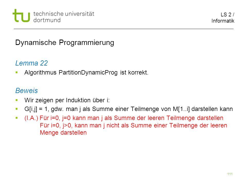 LS 2 / Informatik 111 Dynamische Programmierung Lemma 22 Algorithmus PartitionDynamicProg ist korrekt.