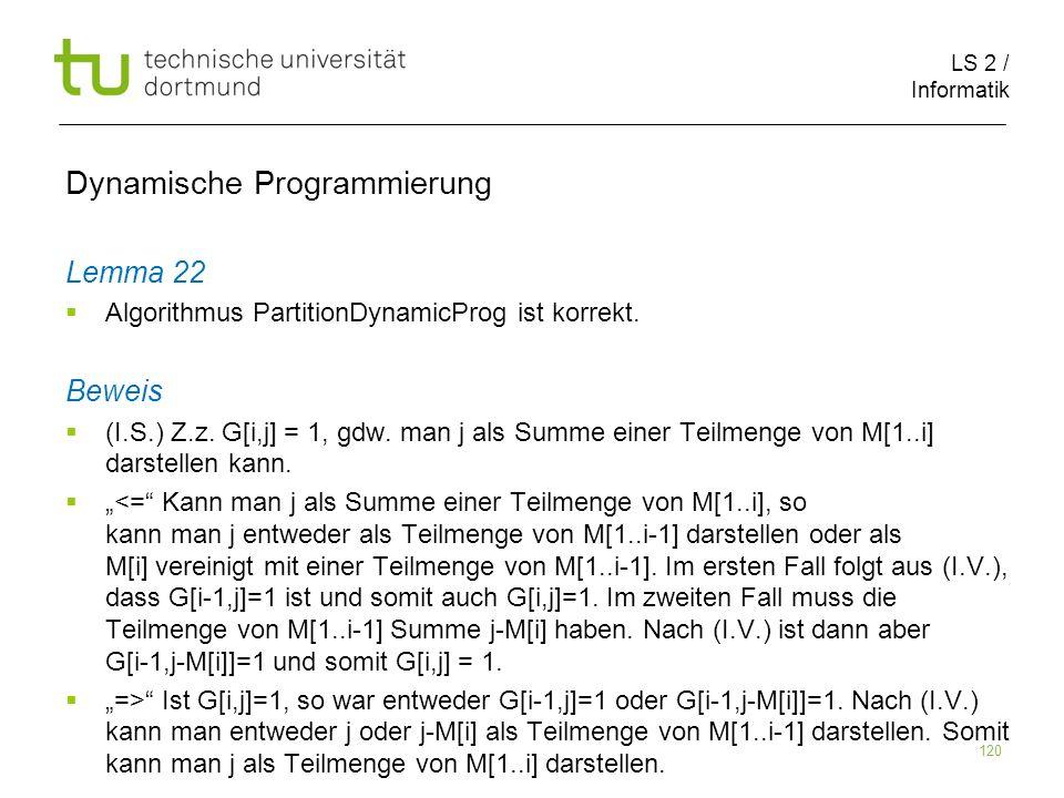 LS 2 / Informatik 120 Dynamische Programmierung Lemma 22 Algorithmus PartitionDynamicProg ist korrekt.