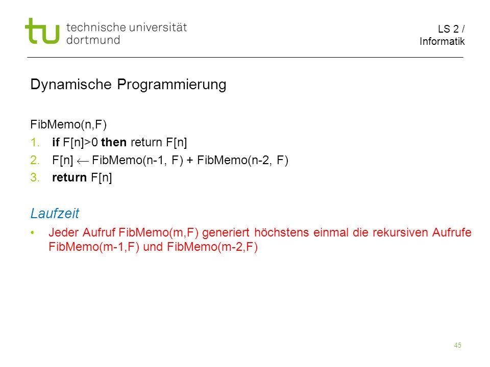LS 2 / Informatik 45 Dynamische Programmierung FibMemo(n,F) 1.