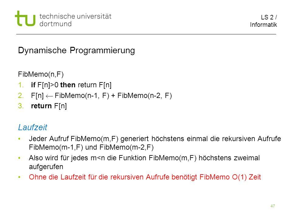 LS 2 / Informatik 47 Dynamische Programmierung FibMemo(n,F) 1.