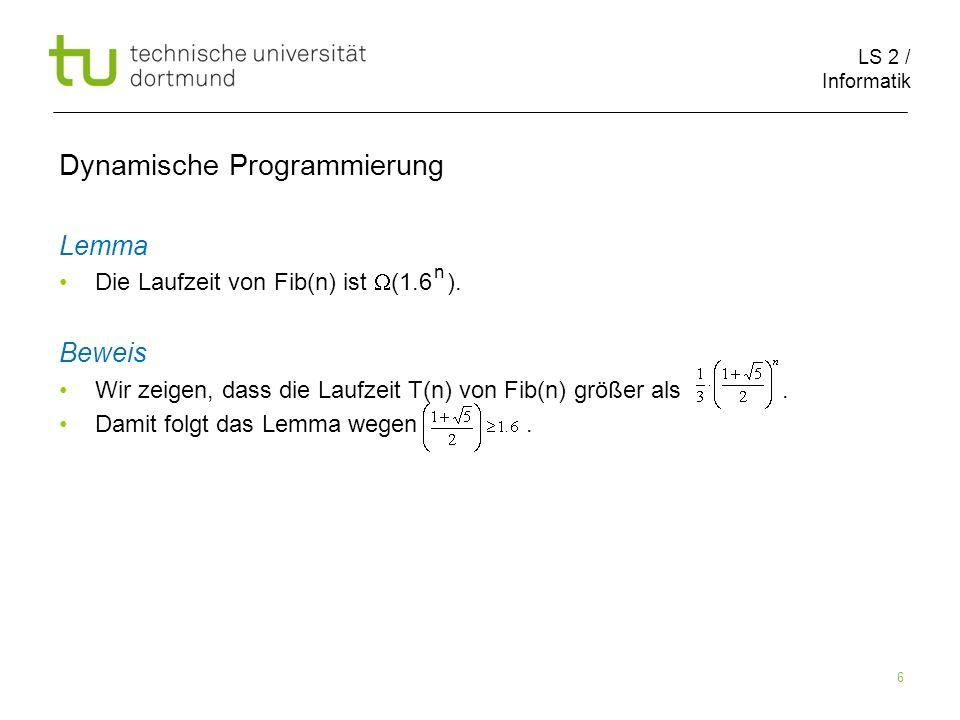 LS 2 / Informatik 6 Dynamische Programmierung Lemma Die Laufzeit von Fib(n) ist (1.6 ).