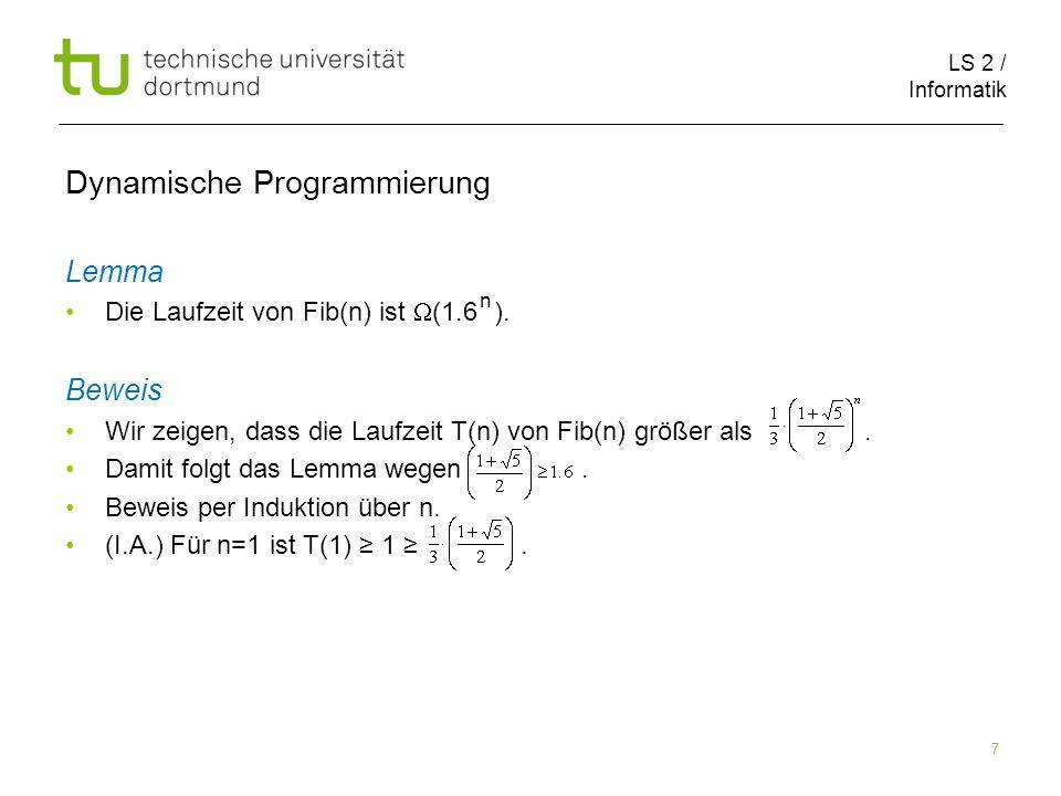 LS 2 / Informatik 7 Dynamische Programmierung Lemma Die Laufzeit von Fib(n) ist (1.6 ).