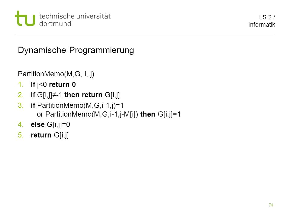 LS 2 / Informatik 74 Dynamische Programmierung PartitionMemo(M,G, i, j) 1.