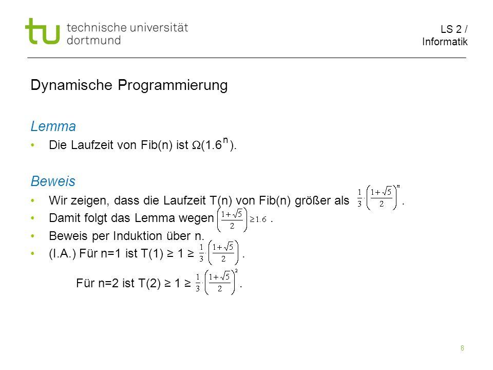 LS 2 / Informatik 8 Dynamische Programmierung Lemma Die Laufzeit von Fib(n) ist (1.6 ).