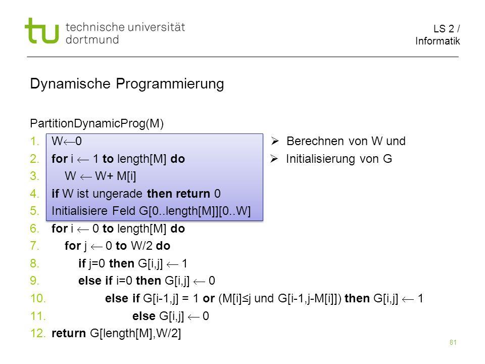 LS 2 / Informatik 81 Dynamische Programmierung PartitionDynamicProg(M) 1.