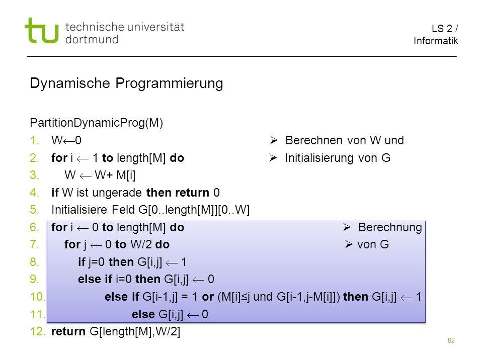 LS 2 / Informatik 82 PartitionDynamicProg(M) 1. W 0 Berechnen von W und 2.
