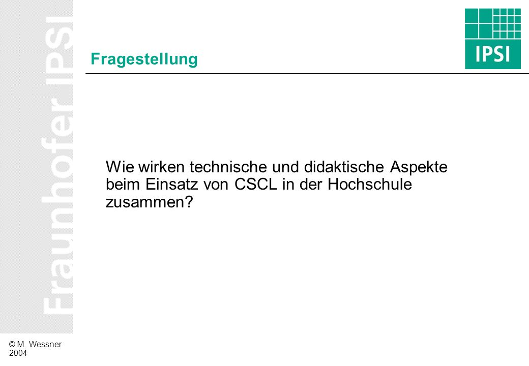 © M.Wessner 2004 Innovation – Pendeln zwischen den Disziplinen Informatik Psychologie/Pädagogik...