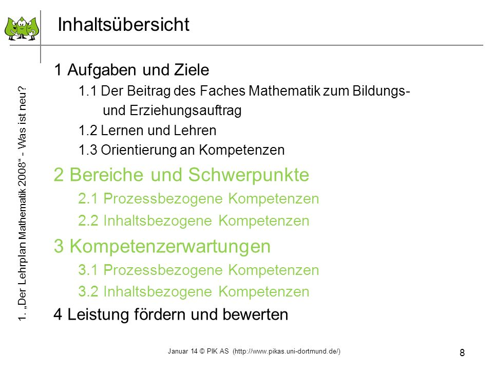 8 Inhaltsübersicht 1 Aufgaben und Ziele 1.1 Der Beitrag des Faches Mathematik zum Bildungs- und Erziehungsauftrag 1.2 Lernen und Lehren 1.3 Orientieru