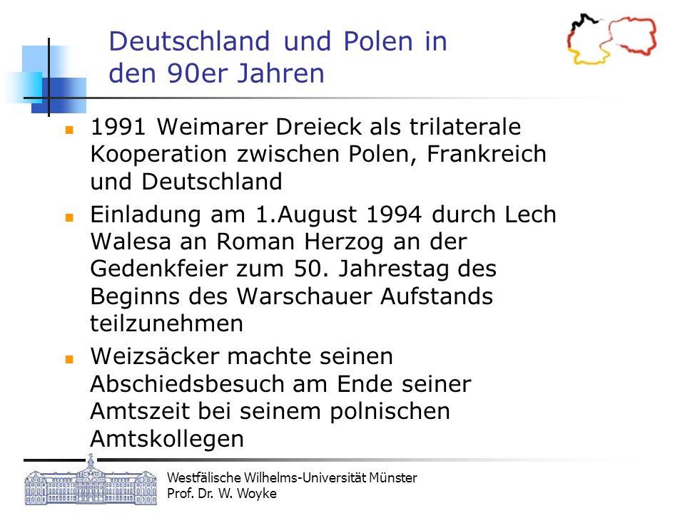 Westfälische Wilhelms-Universität Münster Prof. Dr. W. Woyke Deutschland und Polen in den 90er Jahren 1991 Weimarer Dreieck als trilaterale Kooperatio