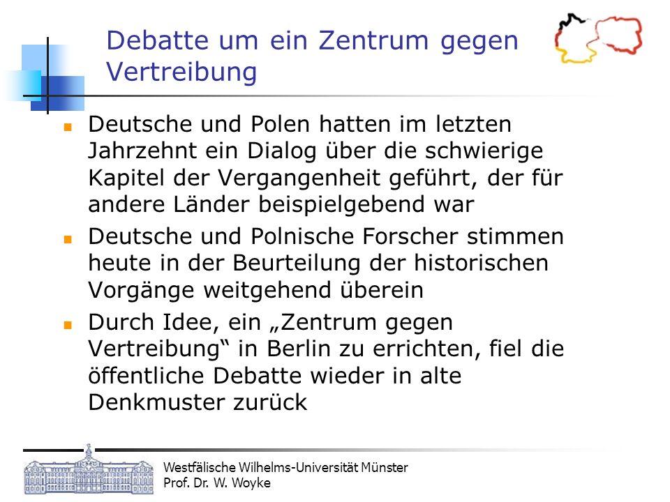 Westfälische Wilhelms-Universität Münster Prof. Dr. W. Woyke Debatte um ein Zentrum gegen Vertreibung Deutsche und Polen hatten im letzten Jahrzehnt e