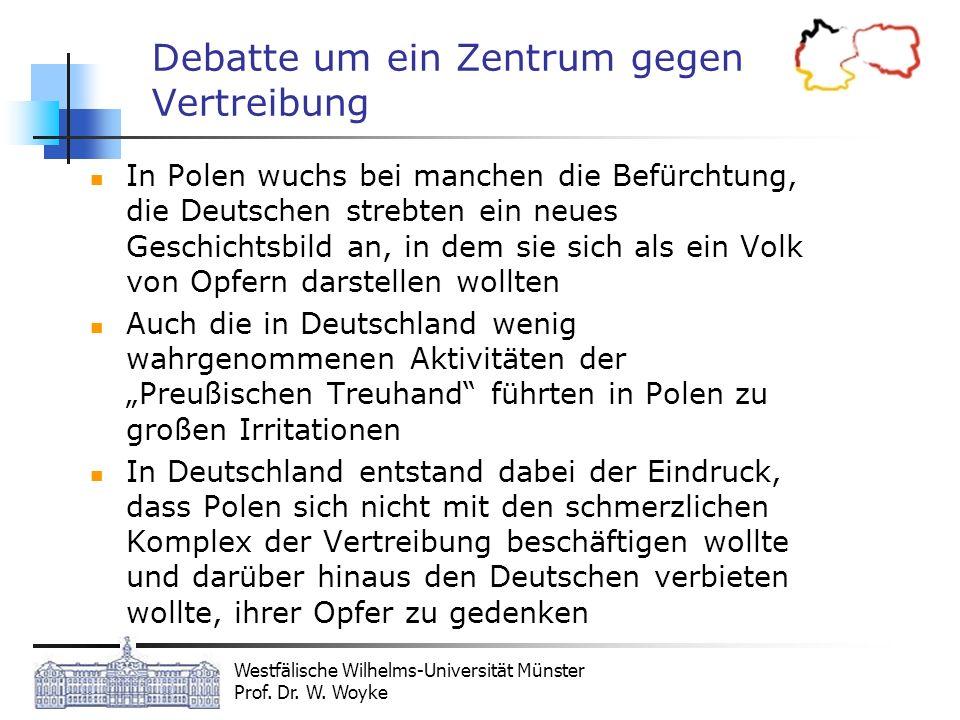 Westfälische Wilhelms-Universität Münster Prof. Dr. W. Woyke Debatte um ein Zentrum gegen Vertreibung In Polen wuchs bei manchen die Befürchtung, die