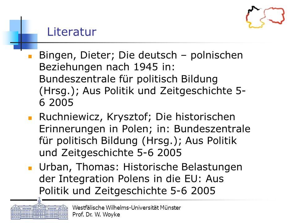 Westfälische Wilhelms-Universität Münster Prof. Dr. W. Woyke Literatur Bingen, Dieter; Die deutsch – polnischen Beziehungen nach 1945 in: Bundeszentra