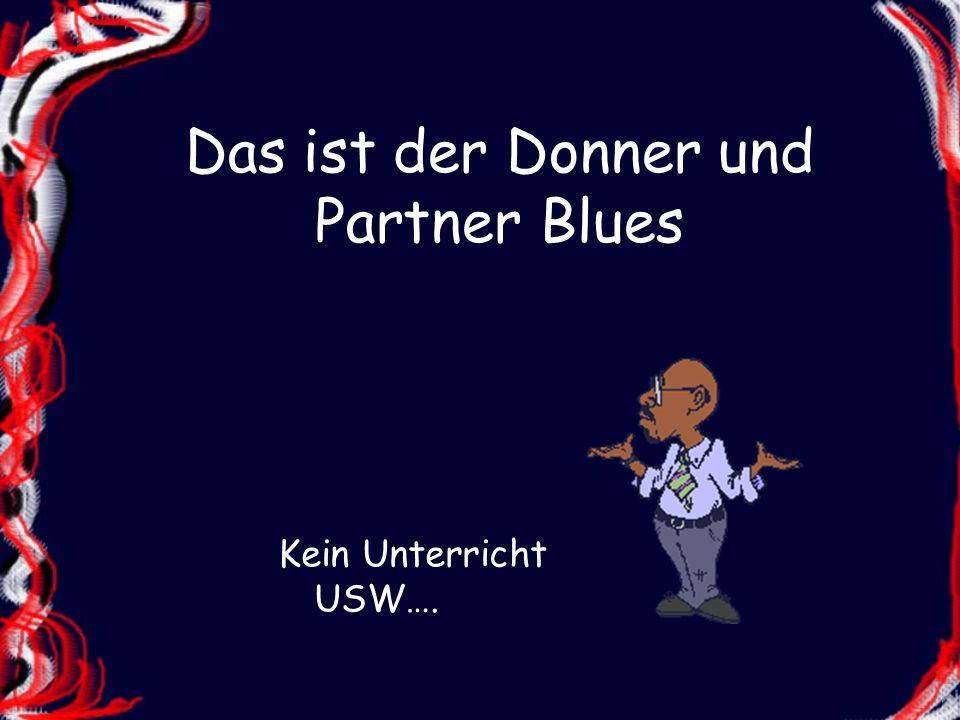Das ist der Donner und Partner Blues Kein Unterricht USW….