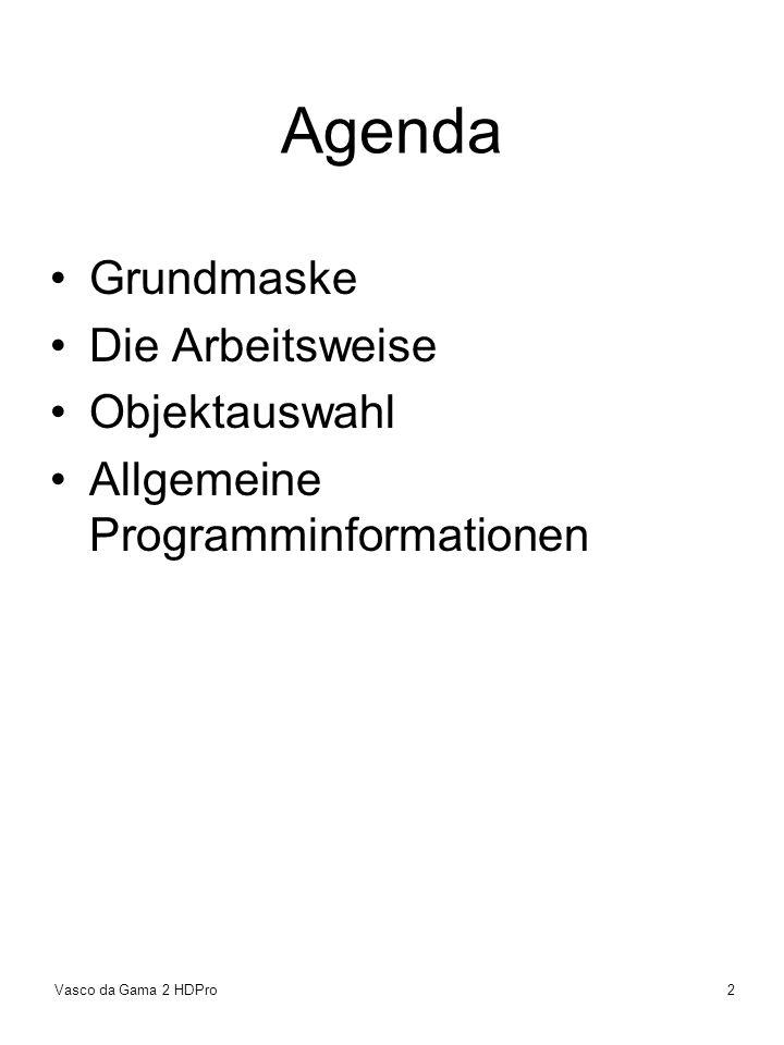Vasco da Gama 2 HDPro2 Agenda Grundmaske Die Arbeitsweise Objektauswahl Allgemeine Programminformationen