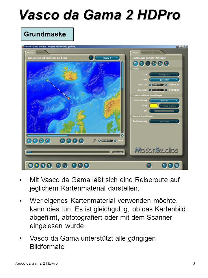 Vasco da Gama 2 HDPro3 Mit Vasco da Gama läßt sich eine Reiseroute auf jeglichem Kartenmaterial darstellen. Wer eigenes Kartenmaterial verwenden möcht