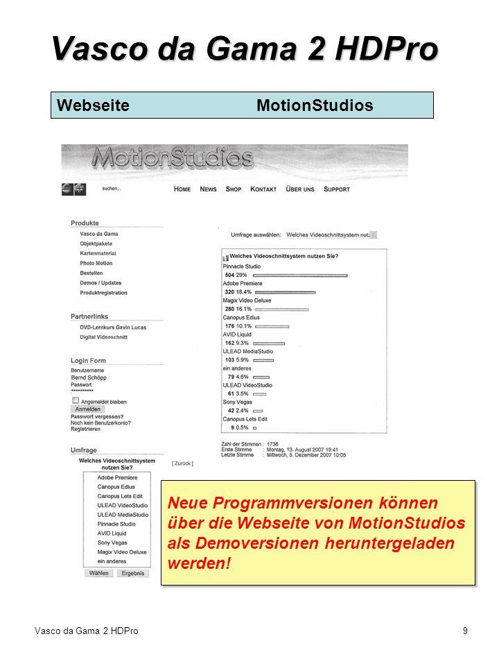Vasco da Gama 2 HDPro WebseiteMotionStudios Vasco da Gama 2 HDPro9 Neue Programmversionen können über die Webseite von MotionStudios als Demoversionen