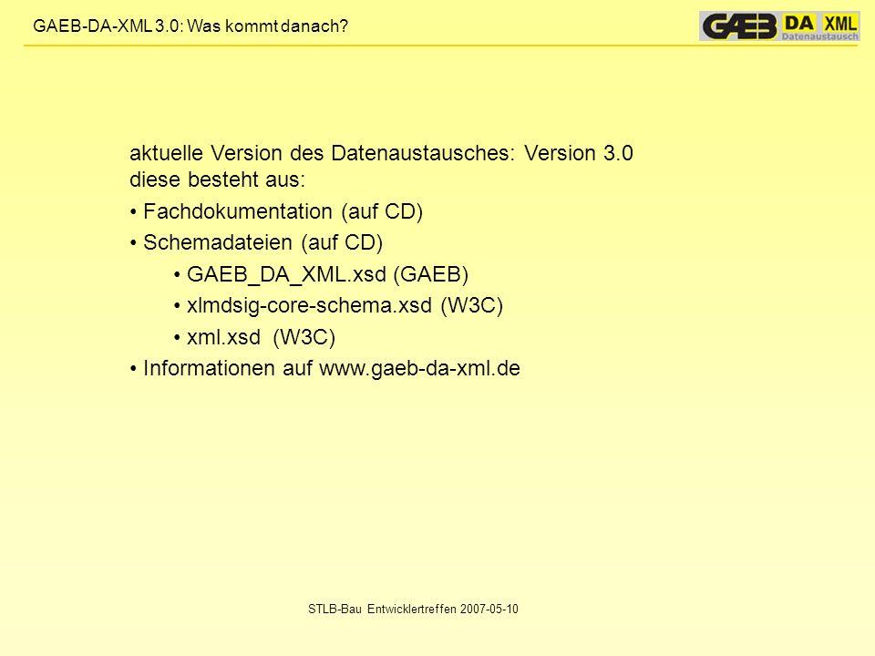 GAEB-DA-XML 3.0: Was kommt danach? STLB-Bau Entwicklertreffen 2007-05-10 aktuelle Version des Datenaustausches: Version 3.0 diese besteht aus: Fachdok