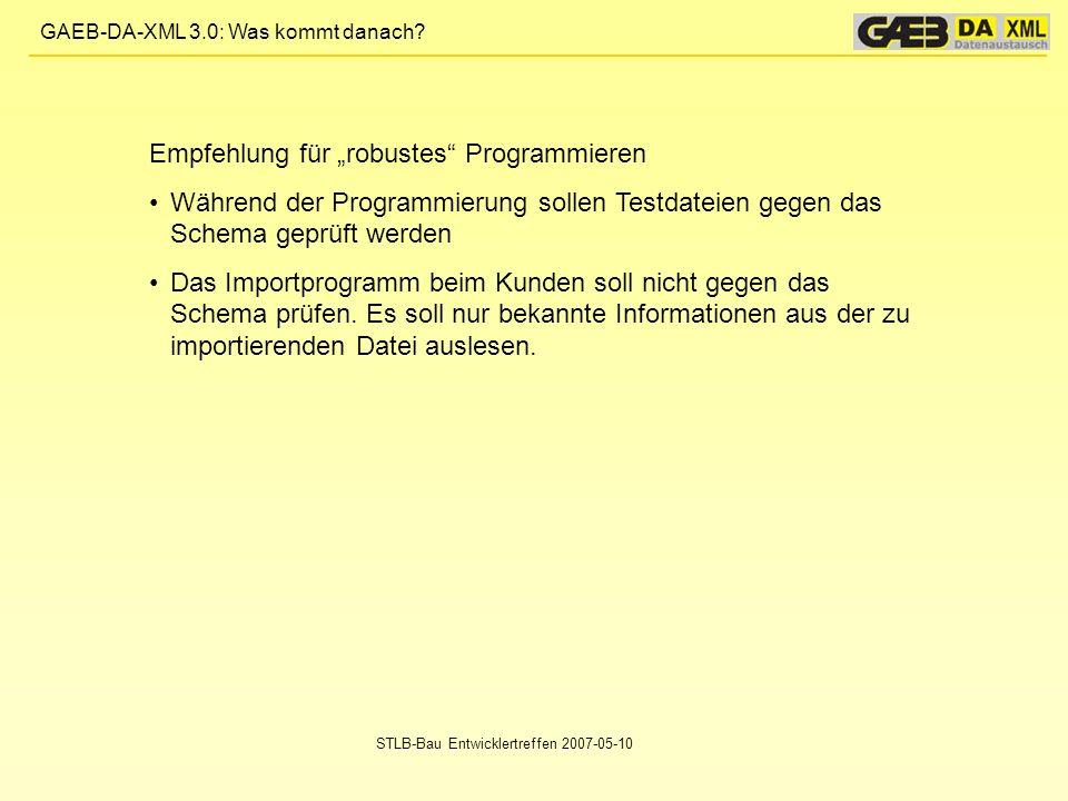 GAEB-DA-XML 3.0: Was kommt danach? STLB-Bau Entwicklertreffen 2007-05-10 Empfehlung für robustes Programmieren Während der Programmierung sollen Testd