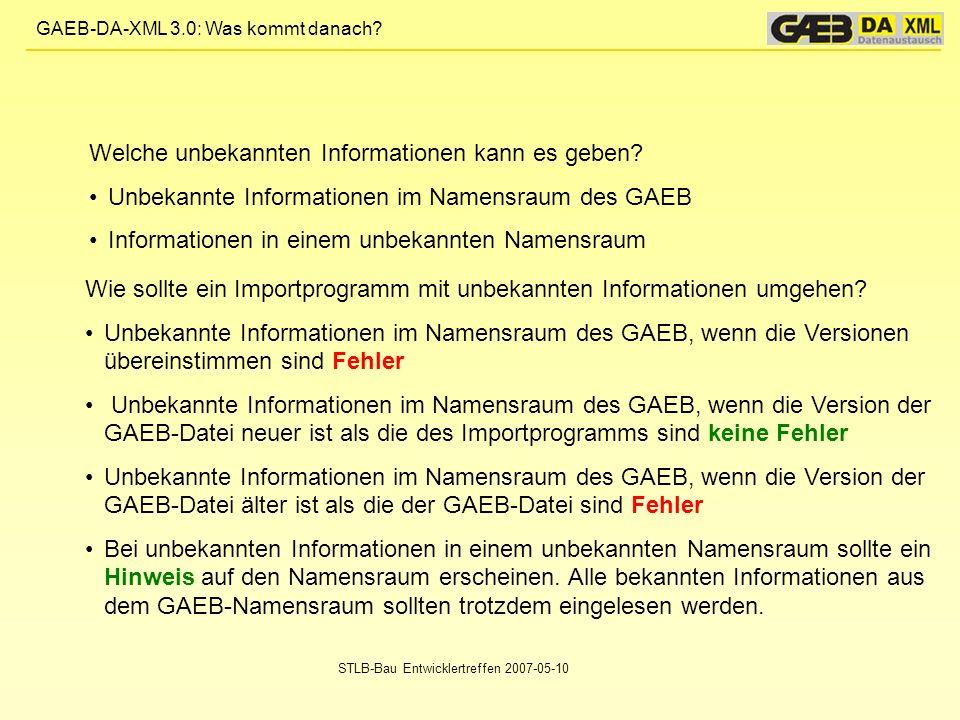 GAEB-DA-XML 3.0: Was kommt danach? STLB-Bau Entwicklertreffen 2007-05-10 Welche unbekannten Informationen kann es geben? Unbekannte Informationen im N