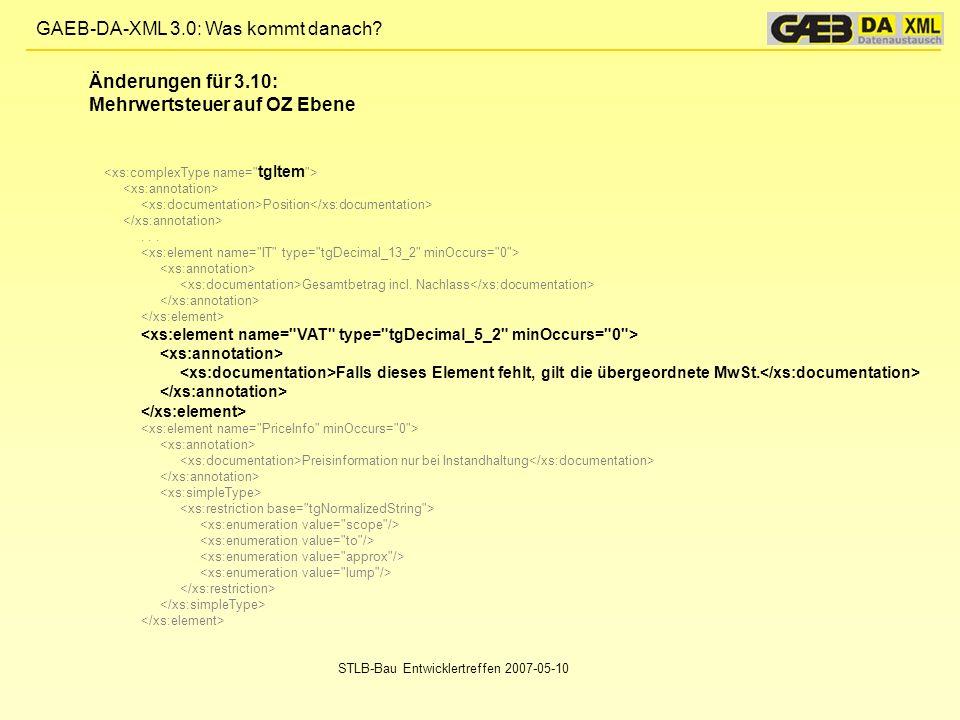 GAEB-DA-XML 3.0: Was kommt danach? STLB-Bau Entwicklertreffen 2007-05-10 Position... Gesamtbetrag incl. Nachlass Falls dieses Element fehlt, gilt die