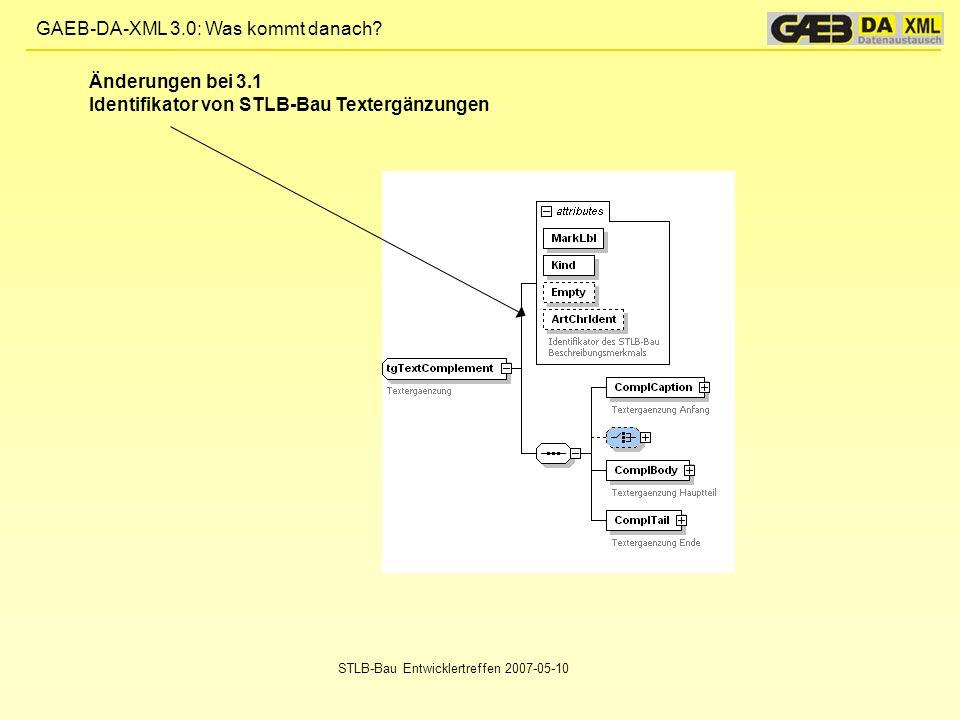 GAEB-DA-XML 3.0: Was kommt danach? STLB-Bau Entwicklertreffen 2007-05-10 Änderungen bei 3.1 Identifikator von STLB-Bau Textergänzungen