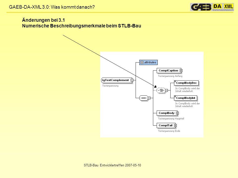 GAEB-DA-XML 3.0: Was kommt danach? STLB-Bau Entwicklertreffen 2007-05-10 Änderungen bei 3.1 Numerische Beschreibungsmerkmale beim STLB-Bau