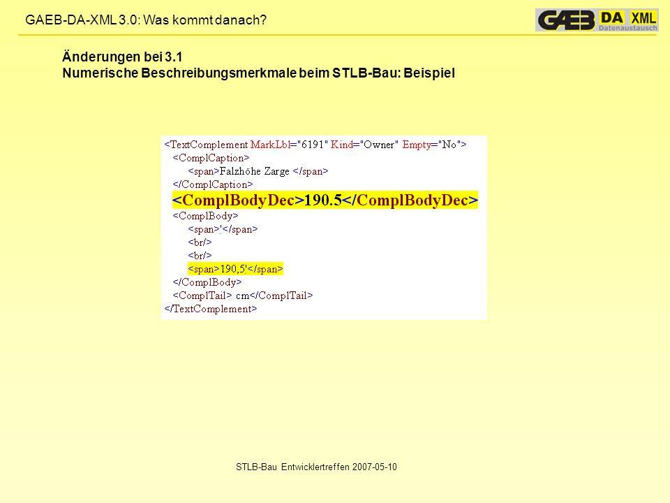 GAEB-DA-XML 3.0: Was kommt danach? STLB-Bau Entwicklertreffen 2007-05-10 Änderungen bei 3.1 Numerische Beschreibungsmerkmale beim STLB-Bau: Beispiel