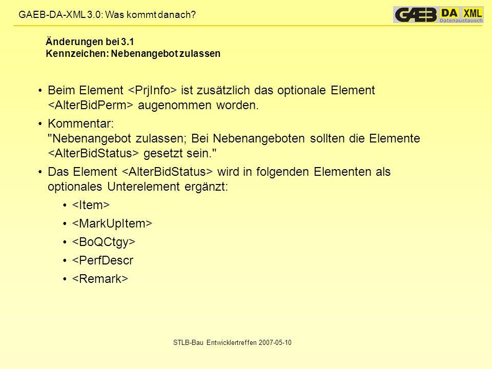 GAEB-DA-XML 3.0: Was kommt danach? STLB-Bau Entwicklertreffen 2007-05-10 Beim Element ist zusätzlich das optionale Element augenommen worden. Kommenta