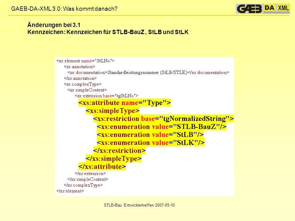 GAEB-DA-XML 3.0: Was kommt danach? STLB-Bau Entwicklertreffen 2007-05-10 Änderungen bei 3.1 Kennzeichen: Kennzeichen für STLB-BauZ, StLB und StLK