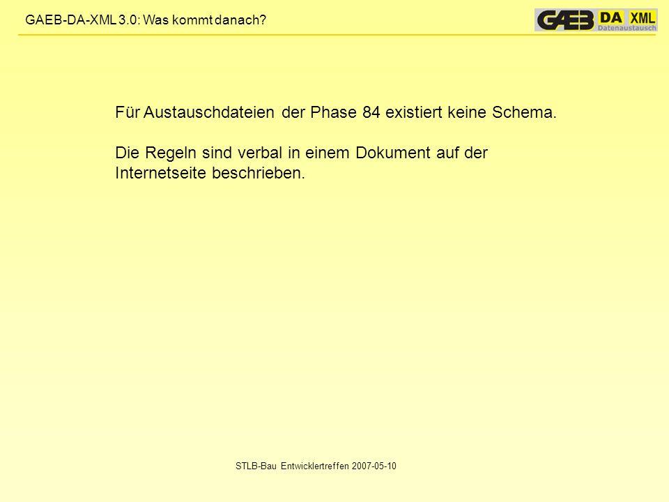 GAEB-DA-XML 3.0: Was kommt danach? STLB-Bau Entwicklertreffen 2007-05-10 Für Austauschdateien der Phase 84 existiert keine Schema. Die Regeln sind ver