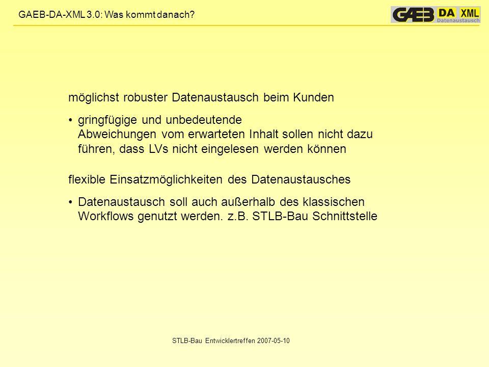 GAEB-DA-XML 3.0: Was kommt danach? STLB-Bau Entwicklertreffen 2007-05-10 möglichst robuster Datenaustausch beim Kunden gringfügige und unbedeutende Ab
