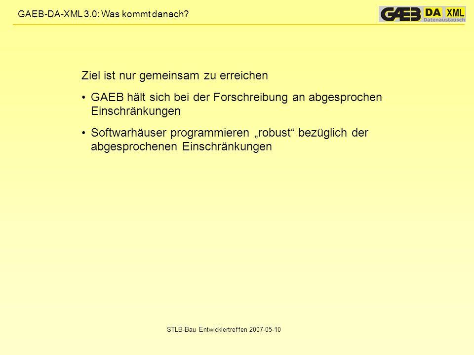 GAEB-DA-XML 3.0: Was kommt danach? STLB-Bau Entwicklertreffen 2007-05-10 Ziel ist nur gemeinsam zu erreichen GAEB hält sich bei der Forschreibung an a
