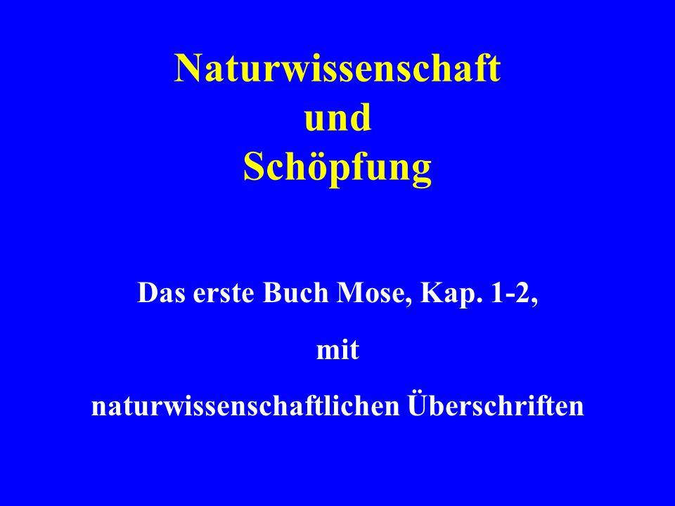Naturwissenschaft und Schöpfung Das erste Buch Mose, Kap. 1-2, mit naturwissenschaftlichen Überschriften