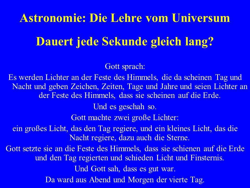 Astronomie: Die Lehre vom Universum Dauert jede Sekunde gleich lang? Gott sprach: Es werden Lichter an der Feste des Himmels, die da scheinen Tag und