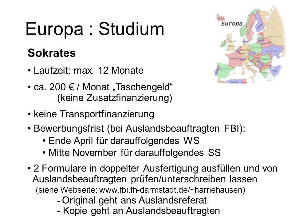 Europa : Studium Sokrates Laufzeit: max. 12 Monate ca. 200 / Monat Taschengeld (keine Zusatzfinanzierung) keine Transportfinanzierung Bewerbungsfrist