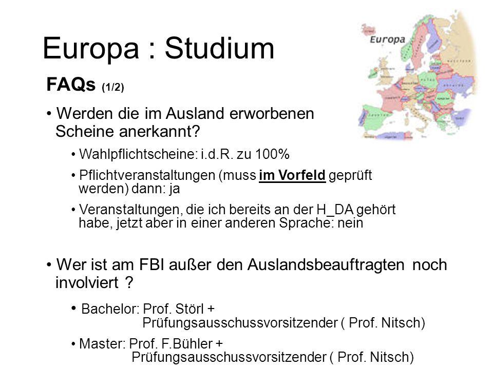 Europa : Studium FAQs (1/2) Werden die im Ausland erworbenen Scheine anerkannt? Wahlpflichtscheine: i.d.R. zu 100% Pflichtveranstaltungen (muss im Vor