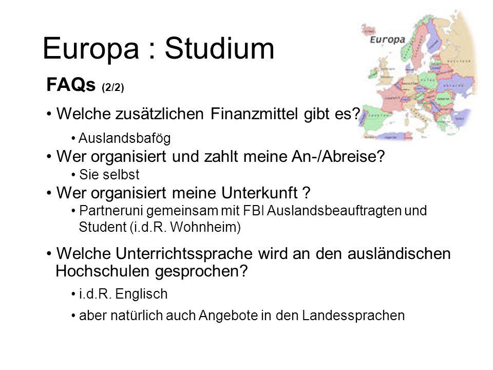 Europa : Studium FAQs (2/2) Welche zusätzlichen Finanzmittel gibt es? Auslandsbafög Wer organisiert und zahlt meine An-/Abreise? Sie selbst Wer organi