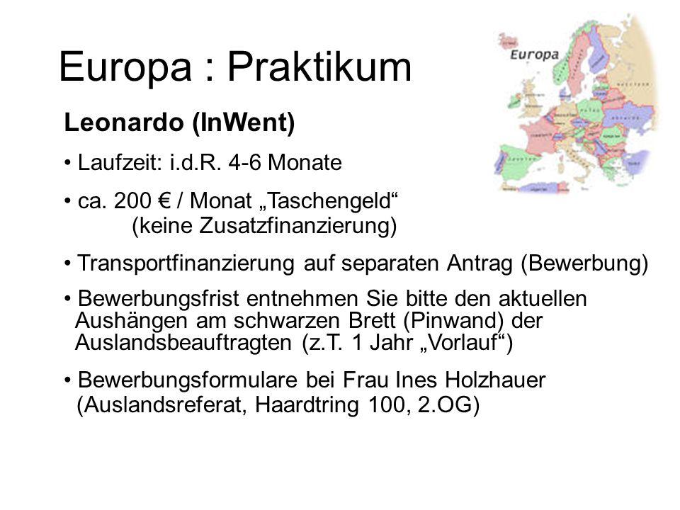 Europa : Praktikum Leonardo (InWent) Laufzeit: i.d.R. 4-6 Monate ca. 200 / Monat Taschengeld (keine Zusatzfinanzierung) Transportfinanzierung auf sepa