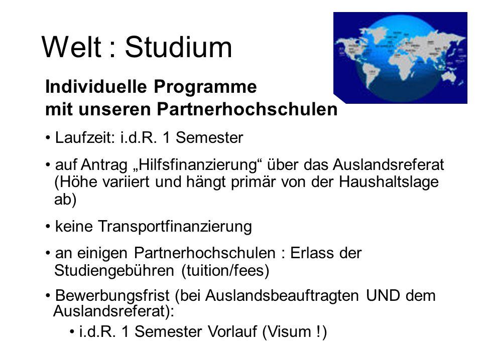 Welt : Studium Individuelle Programme mit unseren Partnerhochschulen Laufzeit: i.d.R. 1 Semester auf Antrag Hilfsfinanzierung über das Auslandsreferat