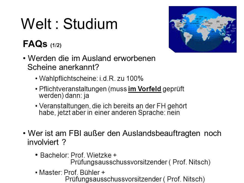 Welt : Studium FAQs (1/2) Werden die im Ausland erworbenen Scheine anerkannt? Wahlpflichtscheine: i.d.R. zu 100% Pflichtveranstaltungen (muss im Vorfe