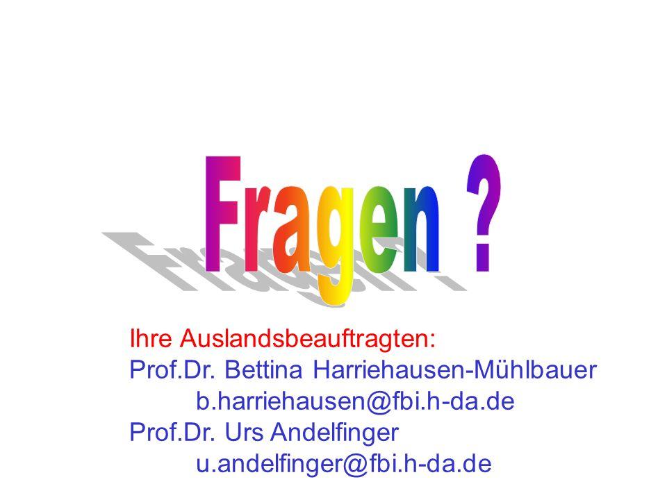 Ihre Auslandsbeauftragten: Prof.Dr. Bettina Harriehausen-Mühlbauer b.harriehausen@fbi.h-da.de Prof.Dr. Urs Andelfinger u.andelfinger@fbi.h-da.de