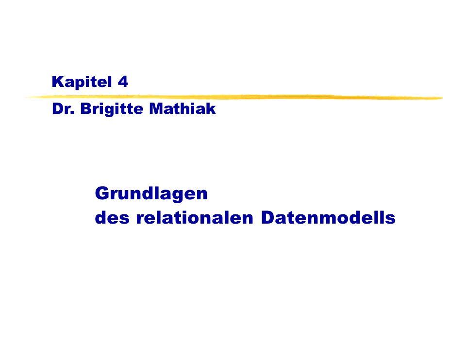 Dr. Brigitte Mathiak Kapitel 4 Grundlagen des relationalen Datenmodells